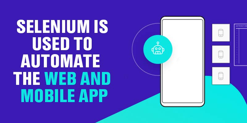 Selenium is used to automate the web and Mobile App