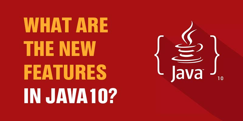 What are the new features in Java10